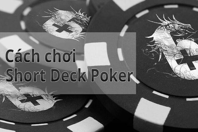 Cách Chơi Short Deck Poker